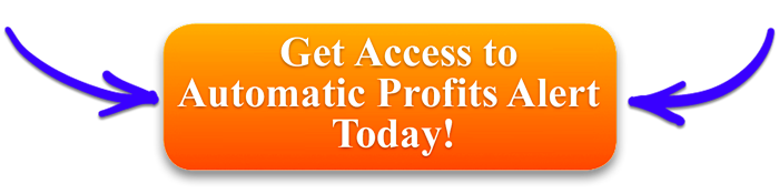 GET ACCESS TO AUTOMATIC PROFITS ALERT TODAY